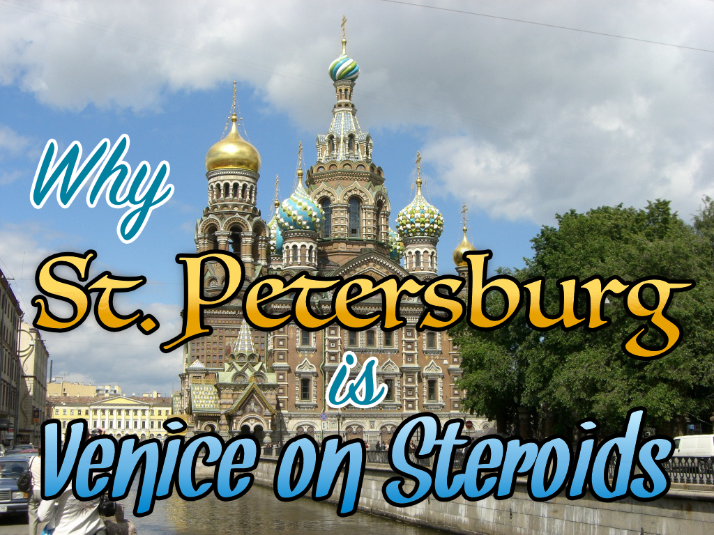 Why St. Petersburg is Venice on Steroids