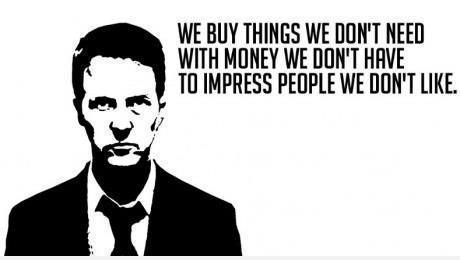 Fight Club quote we buy things we don't need with money we don't have to impress people we don't like