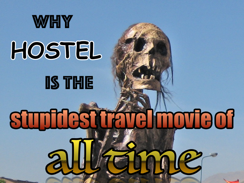 Why hostel is the stupidest travel movie of all time