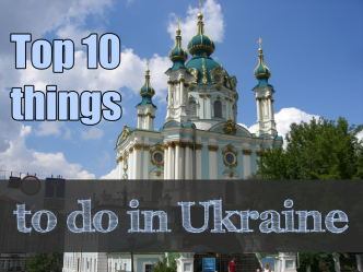 Top 10 things to do in Ukraine